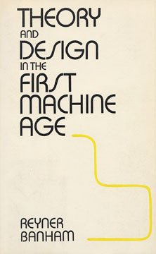 Front cover of Reyner Banhams Theory and Design in the First Machine Age