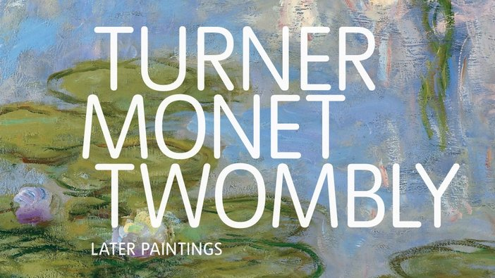 Turner Monet Twombly Later Paintings exhibition banner