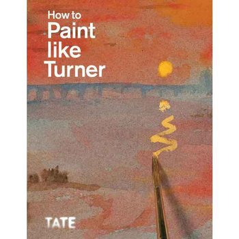 How to Paint Like Turner by Warrell & Moorby