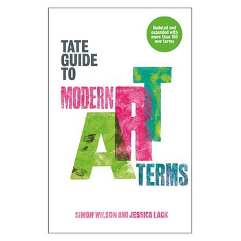 Tate Guide to Modern Art Terms: expanded edition by Simon Wilson et al