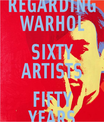 Regarding Warhol: Sixty Artists, Fifty Years cover