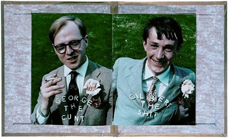 Gilbert & George, George the Cunt and Gilbert the Shit,