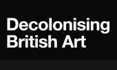 White text on black background: Decolonising British Art