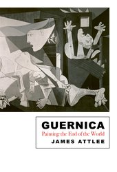 James Attlee,Guernica: Painting the End of the World, Zeus Publishing