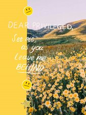 A text that reads: dear privileged, see me as you leave me  behind