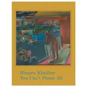 Bhupen Khakhar: You Can''t Please All exhibition catalogue