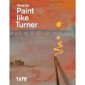 Cover of How to Paint Like Turner available at Tate's shop