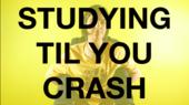 Studying til you crash