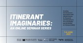 White text on blue back ground reads Itinerant Imaginaries: An Online Seminar Series 7-8 June 2021