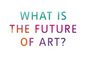 What is the future of art?